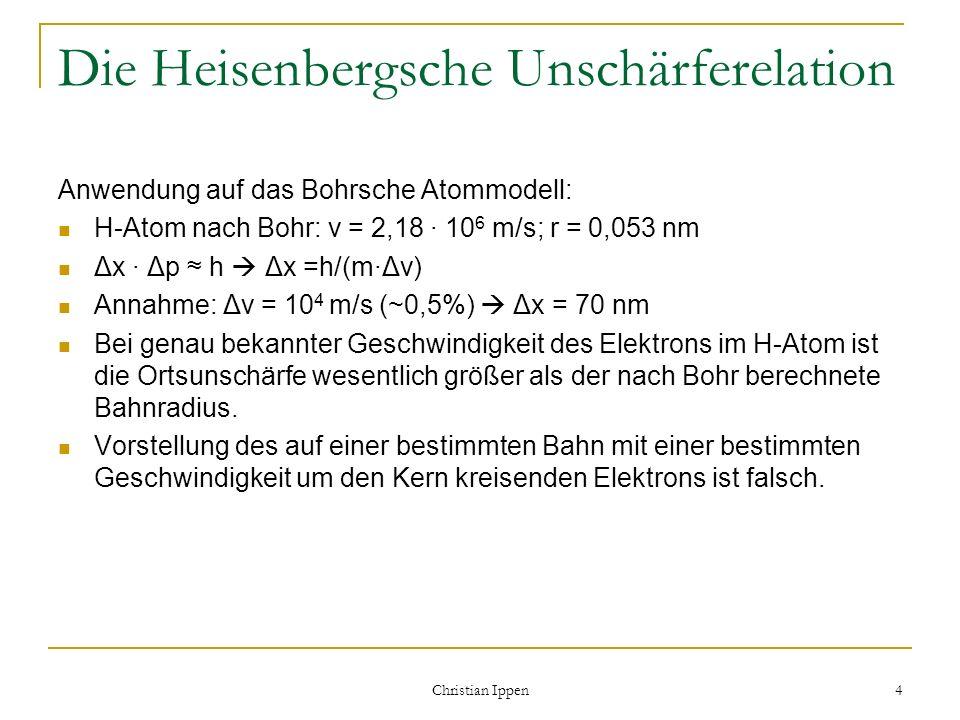 Christian Ippen 4 Die Heisenbergsche Unschärferelation Anwendung auf das Bohrsche Atommodell: H-Atom nach Bohr: v = 2,18 · 10 6 m/s; r = 0,053 nm Δx ·