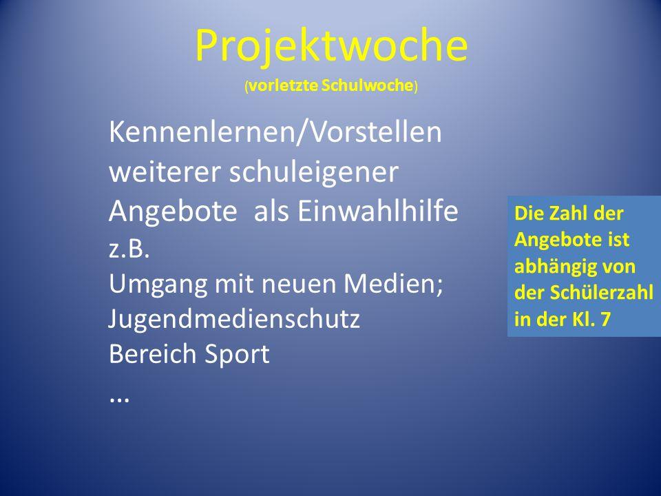 Projektwoche ( vorletzte Schulwoche ) Kennenlernen/Vorstellen weiterer schuleigener Angebote als Einwahlhilfe z.B.