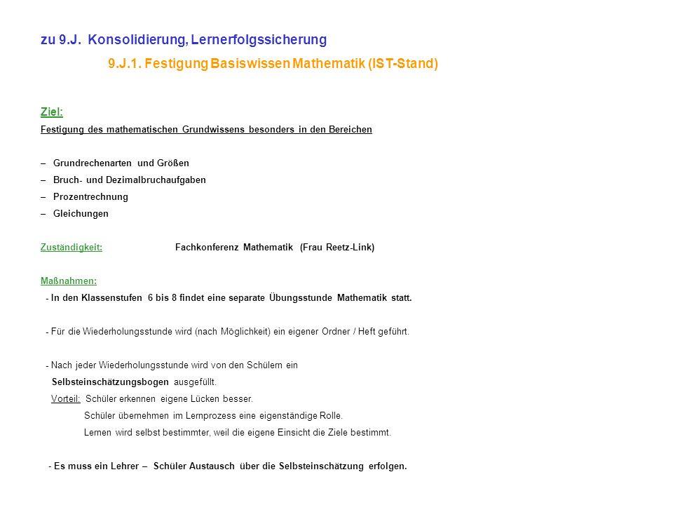 zu 9.J. Konsolidierung, Lernerfolgssicherung 9.J.1. Festigung Basiswissen Mathematik (IST-Stand) Ziel: Festigung des mathematischen Grundwissens beson