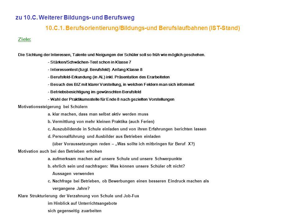 zu 10.C. Weiterer Bildungs- und Berufsweg 10.C.1. Berufsorientierung/Bildungs-und Berufslaufbahnen (IST-Stand) Ziele: Die Sichtung der Interessen, Tal