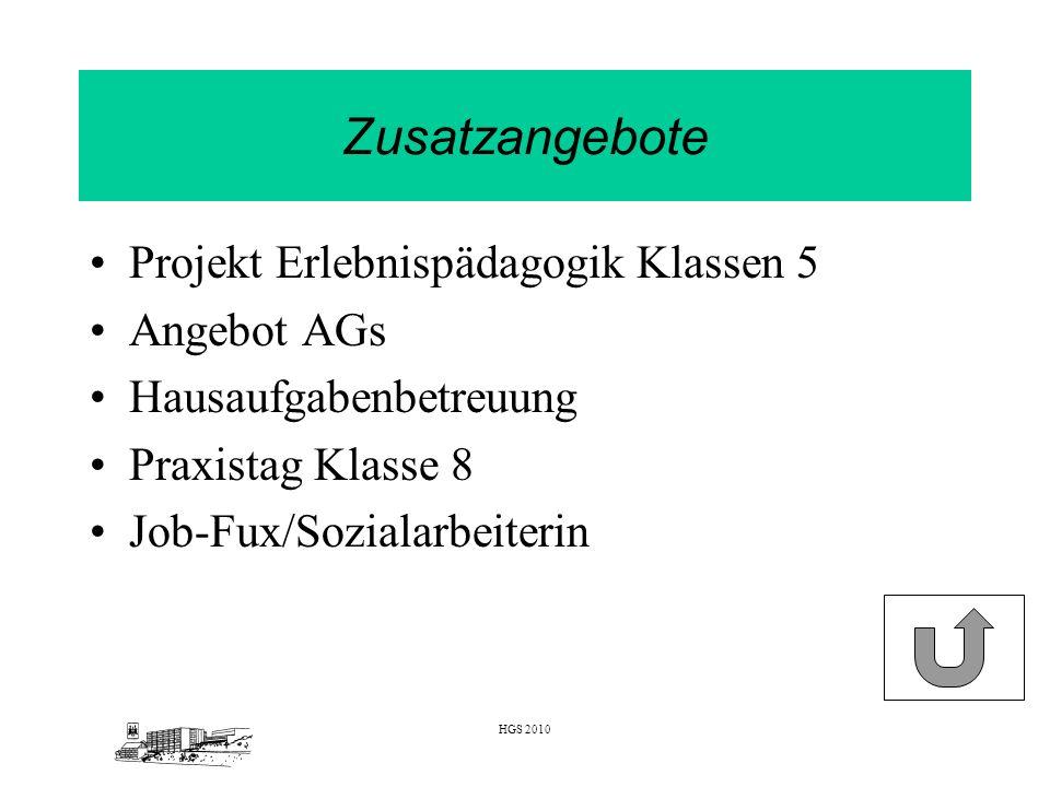 HGS 2010 Zusatzangebote Projekt Erlebnispädagogik Klassen 5 Angebot AGs Hausaufgabenbetreuung Praxistag Klasse 8 Job-Fux/Sozialarbeiterin
