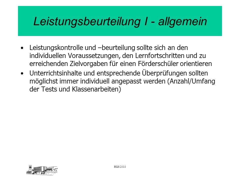 HGS 2010 Leistungsbeurteilung I - allgemein Leistungskontrolle und –beurteilung sollte sich an den individuellen Voraussetzungen, den Lernfortschritte