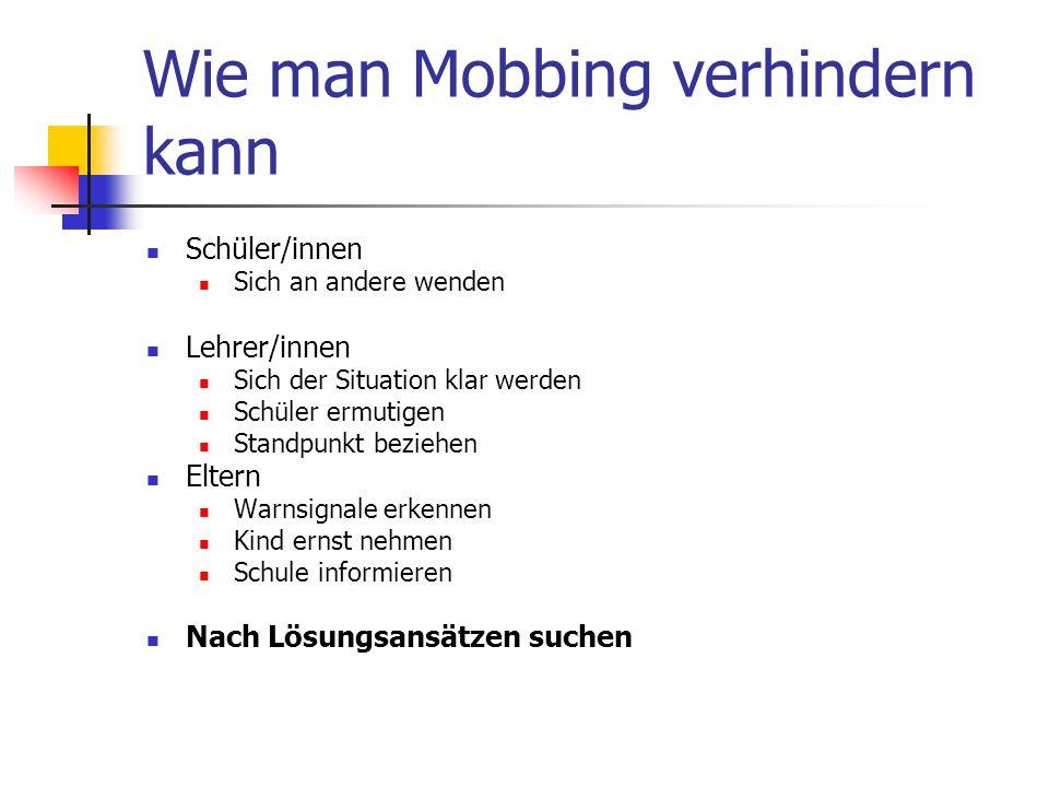 Wie man Mobbing verhindern kann Schüler/innen Sich an andere wenden Lehrer/innen Sich der Situation klar werden Schüler ermutigen Standpunkt beziehen