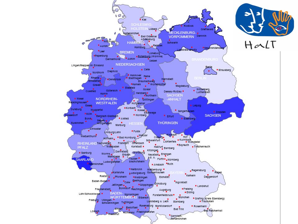 RHEINLAND PFALZ SAARLAND SACHSEN BRANDENBURG NORDRHEIN- WESTFALEN HESSEN BADEN- WÜRTTEMBERG BAYERN THÜRINGEN SACHSEN -ANHALT NIEDERSACHSEN BREMEN HAMBURG BERLIN MECKLENBURG- VORPOMMERN SCHLESWIG- HOLSTEIN Schweinfurt Rostock Rosenheim Pforzheim Osnabrück Nürnberg München Lörrach Konstanz Karlsruhe Heilbronn Hannover Hamburg Greifswald Freising Frankfurt Erlangen Erfurt Ahrweiler Hamm Berlin Radolfzell Singen Calw Esslingen Strausberg Ludwigsburg Wittenberg, Lutherstadt Eisenberg Weißenthurm Emsdetten Neunkirchen Würzburg Schwerin RHEINLAND PFALZ SAARLAND HESSEN BADEN- WÜRTTEMBERG BAYERN THÜRINGEN SACHSEN SACHSEN -ANHALT NIEDERSACHSEN BREMEN HAMBURG BRANDENBURG BERLIN MECKLENBURG- VORPOMMERN SCHLESWIG- HOLSTEIN Villingen- Schwenningen Reutlingen Jettingen Bonndorf Magdeburg Delmenhorst Celle Braunschweig Bamberg Baden-Baden Rastatt Kaltenkirchen Karlstadt Achim Coesfeld Göppingen Starnberg Garmisch- Partenkirchen Bad Tölz Augsburg Lahr/Schwarzwald Freudenstadt Mannheim Traunstein Grafing (Kreis Ebersberg) Regensburg Coburg Kassel Sangerhausen Kiel Hof Ansbach Fürth Neustadt a.d.