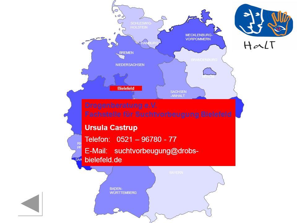 RHEINLAND PFALZ SAARLAND SACHSEN BRANDENBURG NORDRHEIN- WESTFALEN HESSEN BADEN- WÜRTTEMBERG BAYERN THÜRINGEN SACHSEN -ANHALT NIEDERSACHSEN BREMEN HAMBURG BERLIN MECKLENBURG- VORPOMMERN SCHLESWIG- HOLSTEIN Bielefeld Drogenberatung e.V.