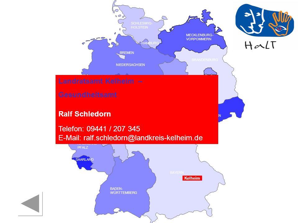 RHEINLAND PFALZ SAARLAND SACHSEN BRANDENBURG NORDRHEIN- WESTFALEN HESSEN BADEN- WÜRTTEMBERG BAYERN THÜRINGEN SACHSEN -ANHALT NIEDERSACHSEN BREMEN HAMBURG BERLIN MECKLENBURG- VORPOMMERN SCHLESWIG- HOLSTEIN Kelheim Landratsamt Kelheim – Gesundheitsamt Ralf Schledorn Telefon: 09441 / 207 345 E-Mail: ralf.schledorn@landkreis-kelheim.de