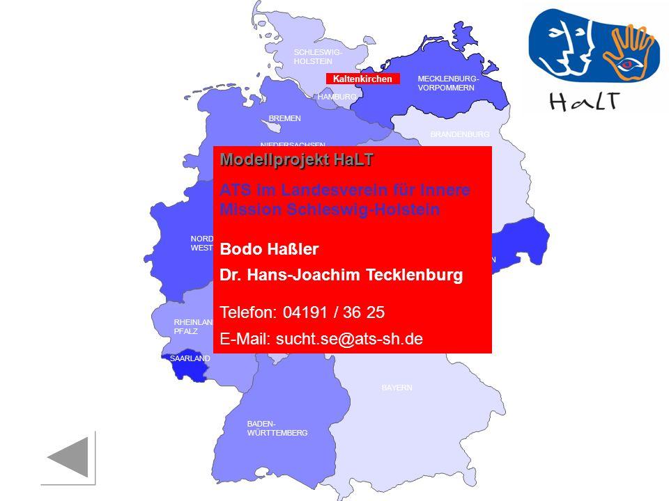 RHEINLAND PFALZ SAARLAND SACHSEN BRANDENBURG NORDRHEIN- WESTFALEN HESSEN BADEN- WÜRTTEMBERG BAYERN THÜRINGEN SACHSEN -ANHALT NIEDERSACHSEN BREMEN HAMBURG BERLIN MECKLENBURG- VORPOMMERN SCHLESWIG- HOLSTEIN Modellprojekt HaLT ATS im Landesverein für Innere Mission Schleswig-Holstein Bodo Haßler Dr.