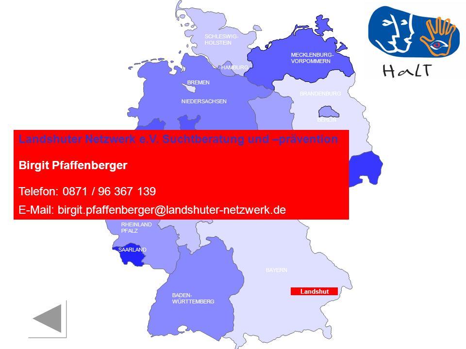 RHEINLAND PFALZ SAARLAND SACHSEN BRANDENBURG NORDRHEIN- WESTFALEN HESSEN BADEN- WÜRTTEMBERG BAYERN THÜRINGEN SACHSEN -ANHALT NIEDERSACHSEN BREMEN HAMBURG BERLIN MECKLENBURG- VORPOMMERN SCHLESWIG- HOLSTEIN Landshuter Netzwerk e.V.