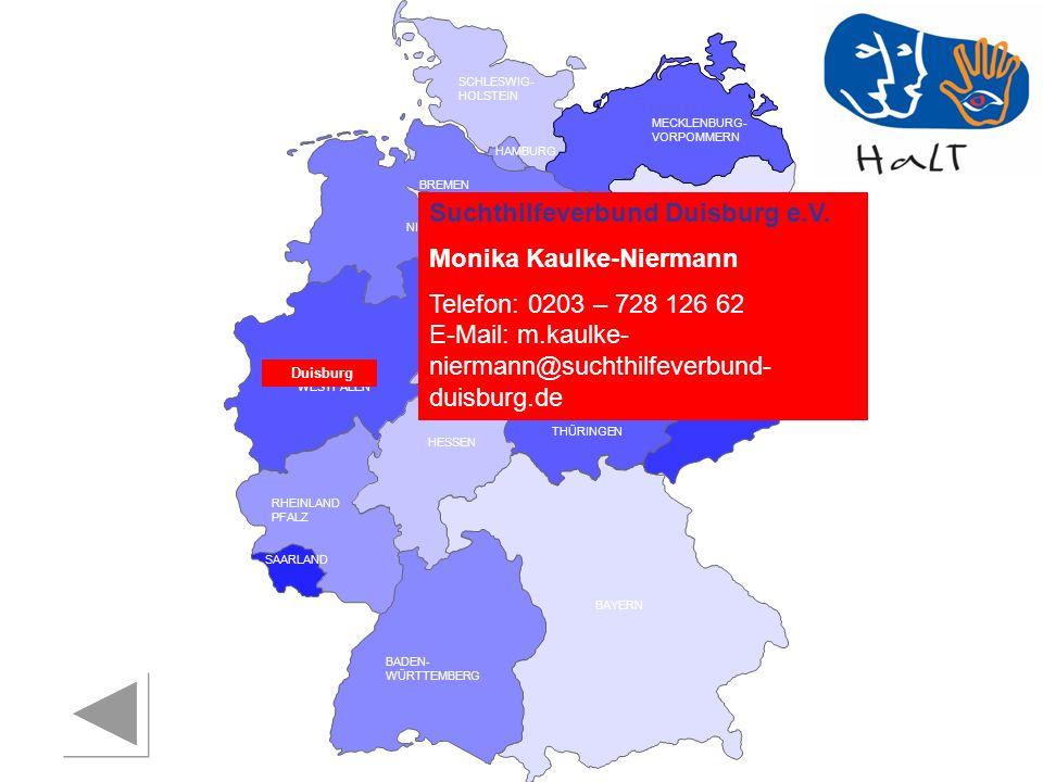 RHEINLAND PFALZ SAARLAND SACHSEN BRANDENBURG NORDRHEIN- WESTFALEN HESSEN BADEN- WÜRTTEMBERG BAYERN THÜRINGEN SACHSEN -ANHALT NIEDERSACHSEN BREMEN HAMBURG BERLIN MECKLENBURG- VORPOMMERN SCHLESWIG- HOLSTEIN Suchthilfeverbund Duisburg e.V.