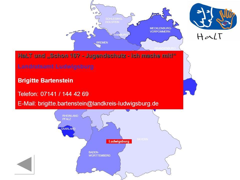 RHEINLAND PFALZ SAARLAND SACHSEN BRANDENBURG NORDRHEIN- WESTFALEN HESSEN BADEN- WÜRTTEMBERG BAYERN THÜRINGEN SACHSEN -ANHALT NIEDERSACHSEN BREMEN HAMBURG BERLIN MECKLENBURG- VORPOMMERN SCHLESWIG- HOLSTEIN Ludwigsburg HaLT und Schon 16.
