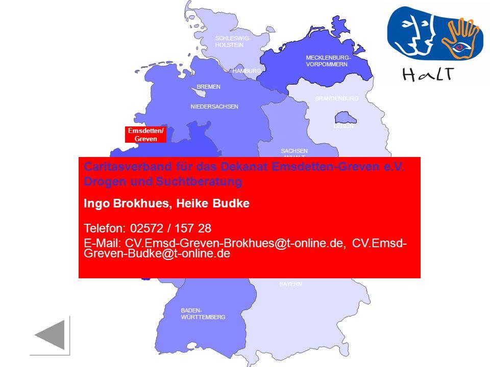 RHEINLAND PFALZ SAARLAND SACHSEN BRANDENBURG NORDRHEIN- WESTFALEN HESSEN BADEN- WÜRTTEMBERG BAYERN THÜRINGEN SACHSEN -ANHALT NIEDERSACHSEN BREMEN HAMBURG BERLIN MECKLENBURG- VORPOMMERN SCHLESWIG- HOLSTEIN Städtische Drogen – und Suchtberatung Erlangen Doris Lingley Telefon: 09131 / 86 22 95 E-Mail: doris.lingley@stadt.erlangen.de Landratsamt Erlangen-Höchstadt Gesundheitsamt Luitgard Kern Telefon: 09131 / 71 44 442 E-Mail: luitgard.kern@erlangen-hoechstadt.de Erlangen