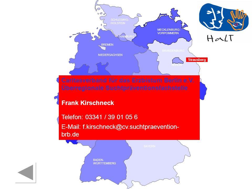 RHEINLAND PFALZ SAARLAND SACHSEN BRANDENBURG NORDRHEIN- WESTFALEN HESSEN BADEN- WÜRTTEMBERG BAYERN THÜRINGEN SACHSEN -ANHALT NIEDERSACHSEN BREMEN HAMBURG BERLIN MECKLENBURG- VORPOMMERN SCHLESWIG- HOLSTEIN Strausberg Caritasverband für das Erzbistum Berlin e.V.