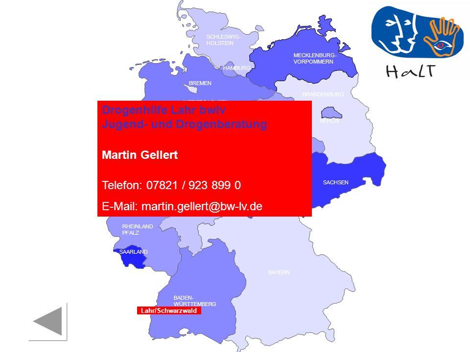 RHEINLAND PFALZ SAARLAND SACHSEN BRANDENBURG NORDRHEIN- WESTFALEN HESSEN BADEN- WÜRTTEMBERG BAYERN THÜRINGEN SACHSEN -ANHALT NIEDERSACHSEN BREMEN HAMBURG BERLIN MECKLENBURG- VORPOMMERN SCHLESWIG- HOLSTEIN Drogenhilfe Lahr bwlv Jugend- und Drogenberatung Martin Gellert Telefon: 07821 / 923 899 0 E-Mail: martin.gellert@bw-lv.de Lahr/Schwarzwald