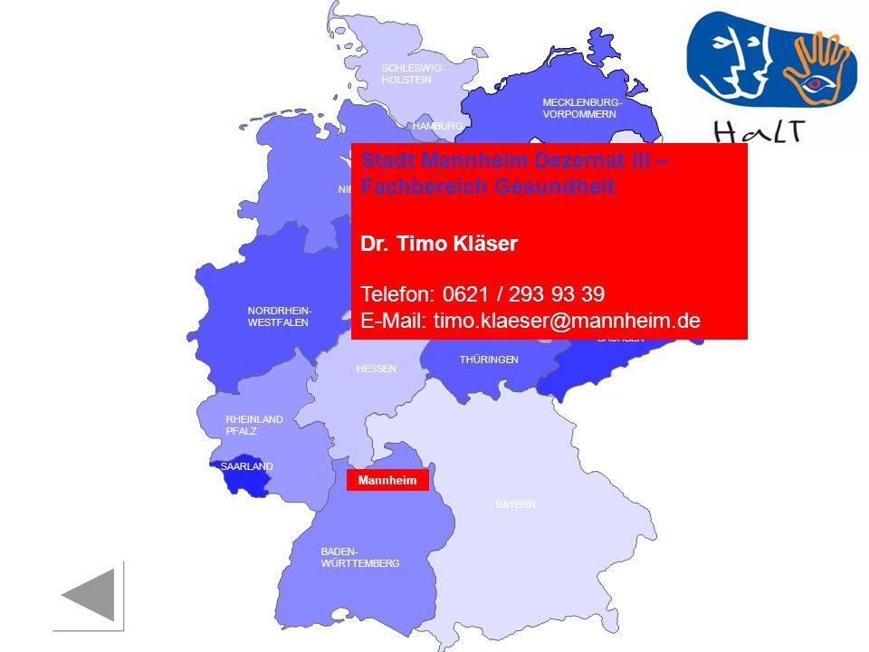 RHEINLAND PFALZ SAARLAND SACHSEN BRANDENBURG NORDRHEIN- WESTFALEN HESSEN BADEN- WÜRTTEMBERG BAYERN THÜRINGEN SACHSEN -ANHALT NIEDERSACHSEN BREMEN HAMBURG BERLIN MECKLENBURG- VORPOMMERN SCHLESWIG- HOLSTEIN Mannheim Stadt Mannheim Dezernat III – Fachbereich Gesundheit Dr.