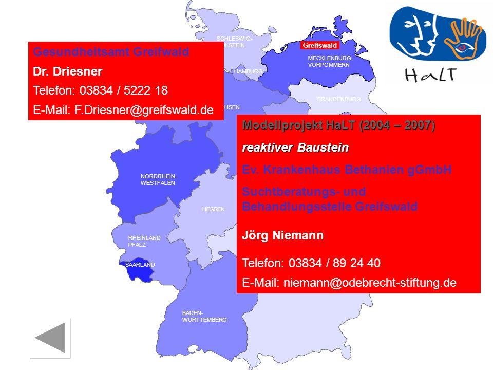 RHEINLAND PFALZ SAARLAND SACHSEN BRANDENBURG NORDRHEIN- WESTFALEN HESSEN BADEN- WÜRTTEMBERG BAYERN THÜRINGEN SACHSEN -ANHALT NIEDERSACHSEN BREMEN HAMBURG BERLIN MECKLENBURG- VORPOMMERN SCHLESWIG- HOLSTEIN Modellprojekt HaLT (2004 – 2007) reaktiver Baustein Ev.
