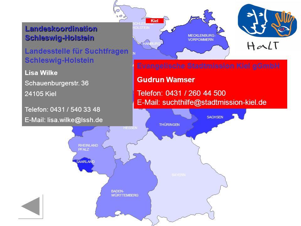 RHEINLAND PFALZ SAARLAND SACHSEN BRANDENBURG NORDRHEIN- WESTFALEN HESSEN BADEN- WÜRTTEMBERG BAYERN THÜRINGEN SACHSEN -ANHALT NIEDERSACHSEN BREMEN HAMBURG BERLIN MECKLENBURG- VORPOMMERN SCHLESWIG- HOLSTEIN Kiel Landeskoordination Schleswig-Holstein Landesstelle für Suchtfragen Schleswig-Holstein Lisa Wilke Schauenburgerstr.