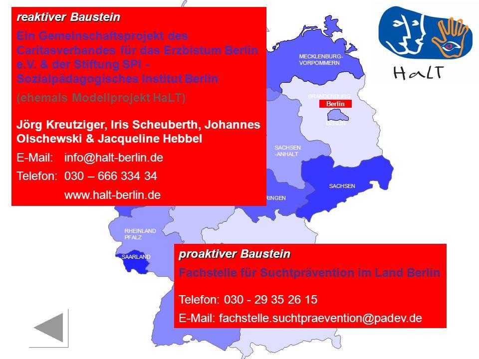 RHEINLAND PFALZ SAARLAND SACHSEN BRANDENBURG NORDRHEIN- WESTFALEN HESSEN BADEN- WÜRTTEMBERG BAYERN THÜRINGEN SACHSEN -ANHALT NIEDERSACHSEN BREMEN HAMBURG BERLIN MECKLENBURG- VORPOMMERN SCHLESWIG- HOLSTEIN Heilbronn Koordinationsstelle für Suchtfragen im Landkreis Heilbronn Koordination HaLT Patricia Hutter Telefon:07131 / 994 11 96 E-Mail:Patricia.Hutter@landratsamt-heilbronn.de Reaktiver Baustein PSB Diakonisches Werk für den Stadt- und Landkreis Heilbronn Gerlinde Wolf Telefon: 07131 / 964450 E-Mail: gerlinde.wolf@diakonie-heilbronn.de