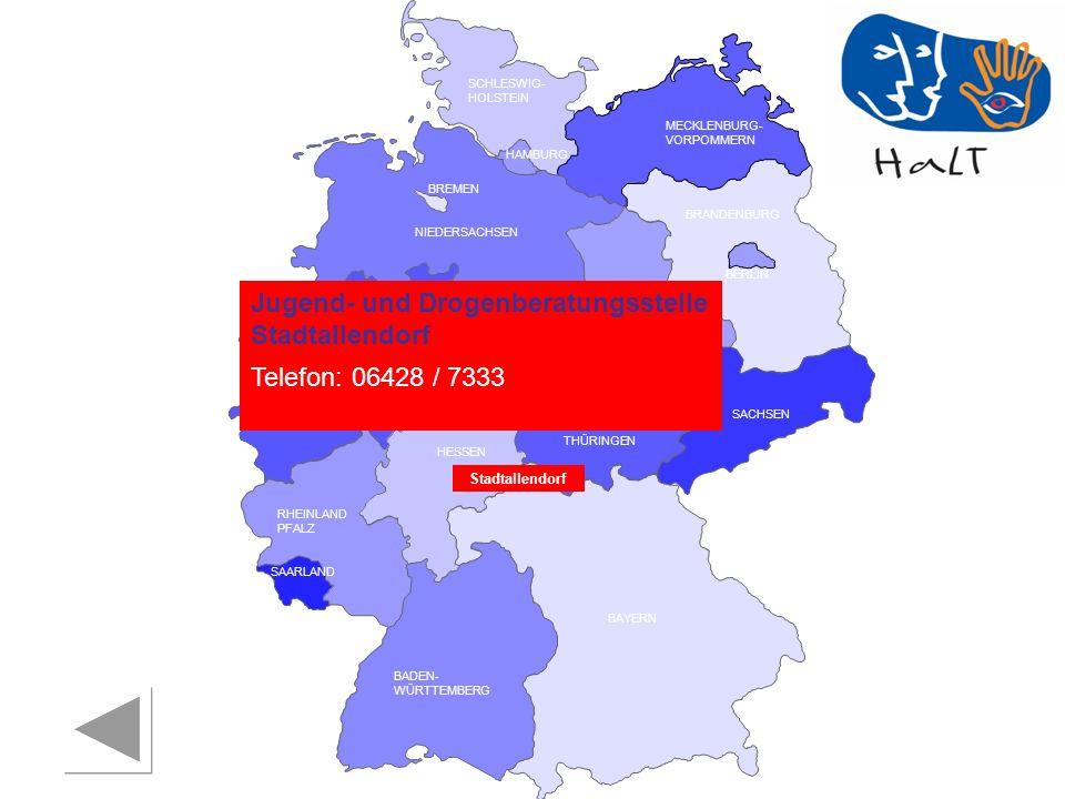 RHEINLAND PFALZ SAARLAND SACHSEN BRANDENBURG NORDRHEIN- WESTFALEN HESSEN BADEN- WÜRTTEMBERG BAYERN THÜRINGEN SACHSEN -ANHALT NIEDERSACHSEN BREMEN HAMBURG BERLIN MECKLENBURG- VORPOMMERN SCHLESWIG- HOLSTEIN Jugend- und Drogenberatungsstelle Stadtallendorf Telefon: 06428 / 7333 Stadtallendorf