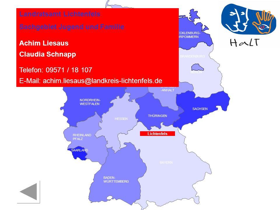 RHEINLAND PFALZ SAARLAND SACHSEN BRANDENBURG NORDRHEIN- WESTFALEN HESSEN BADEN- WÜRTTEMBERG BAYERN THÜRINGEN SACHSEN -ANHALT NIEDERSACHSEN BREMEN HAMBURG BERLIN MECKLENBURG- VORPOMMERN SCHLESWIG- HOLSTEIN Landratsamt Lichtenfels Sachgebiet Jugend und Familie Achim Liesaus Claudia Schnapp Telefon: 09571 / 18 107 E-Mail: achim.liesaus@landkreis-lichtenfels.de Lichtenfels