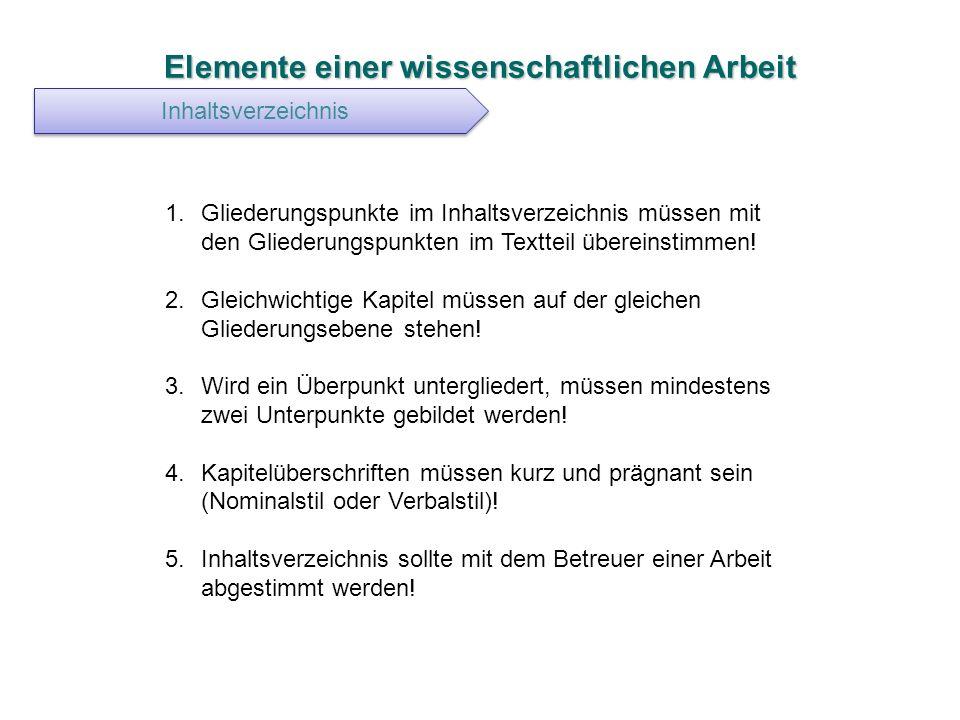 Elemente einer wissenschaftlichen Arbeit Inhaltsverzeichnis 1.Gliederungspunkte im Inhaltsverzeichnis müssen mit den Gliederungspunkten im Textteil üb