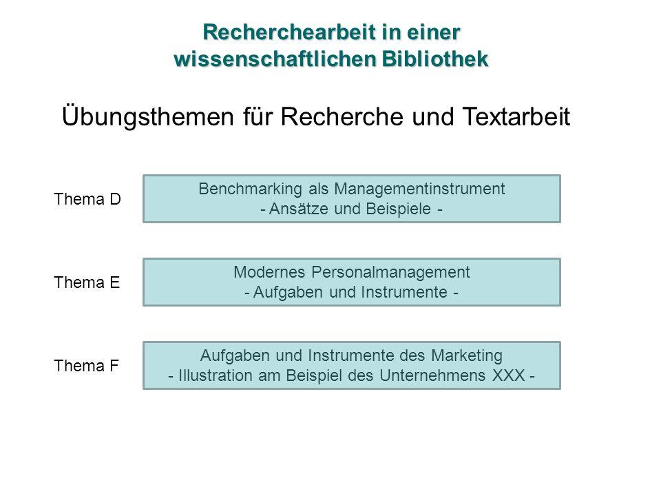 Recherchearbeit in einer wissenschaftlichen Bibliothek Übungsthemen für Recherche und Textarbeit Benchmarking als Managementinstrument - Ansätze und B