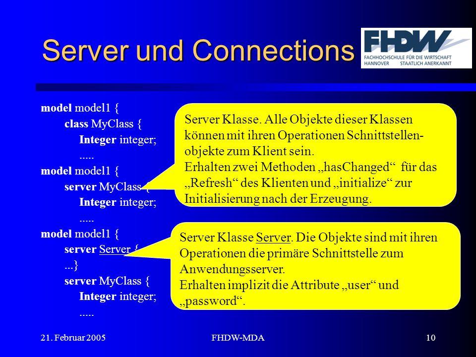 21. Februar 2005FHDW-MDA10 Server und Connections model model1 { class MyClass { Integer integer;..... model model1 { server MyClass { Integer integer