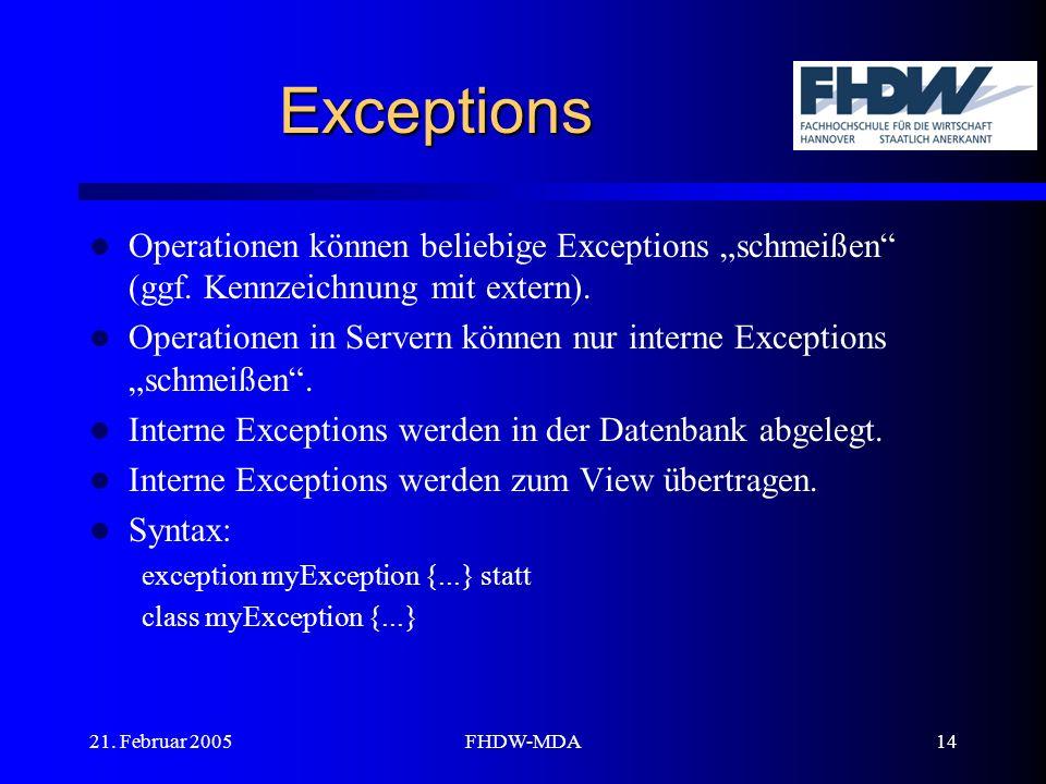 21. Februar 2005FHDW-MDA14 Exceptions Operationen können beliebige Exceptions schmeißen (ggf.