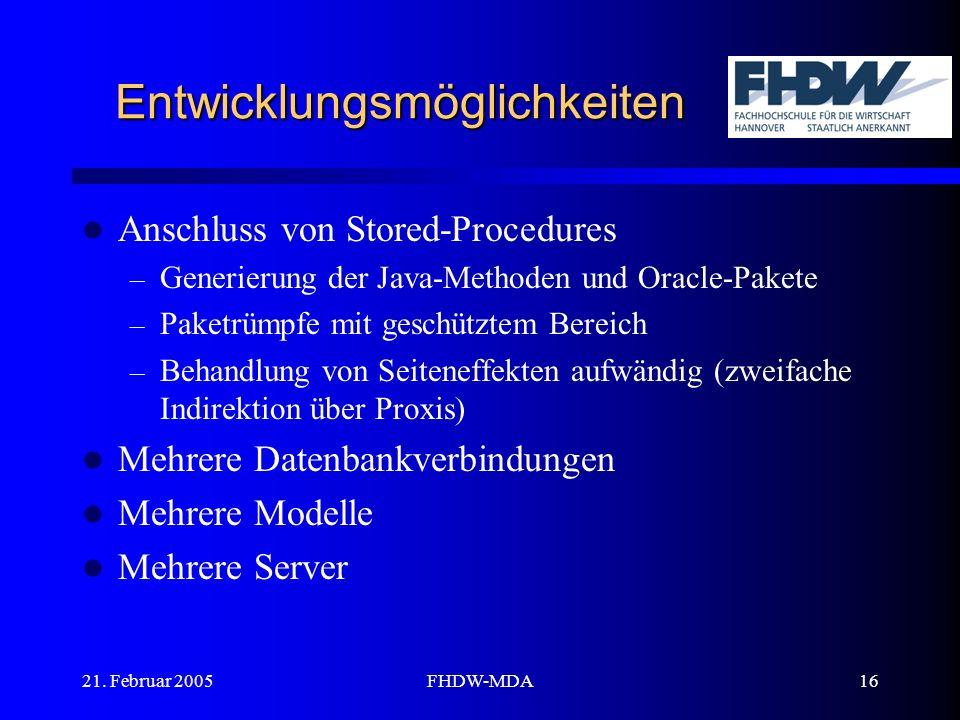 21. Februar 2005FHDW-MDA16 Entwicklungsmöglichkeiten Anschluss von Stored-Procedures – Generierung der Java-Methoden und Oracle-Pakete – Paketrümpfe m