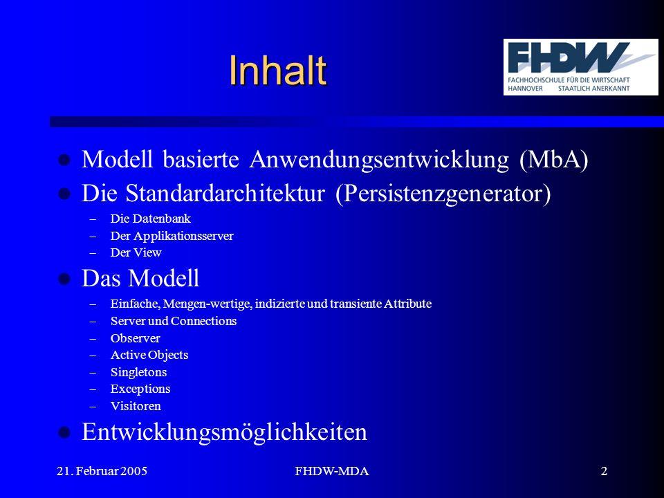 21. Februar 2005FHDW-MDA2 Inhalt Modell basierte Anwendungsentwicklung (MbA) Die Standardarchitektur (Persistenzgenerator) – Die Datenbank – Der Appli