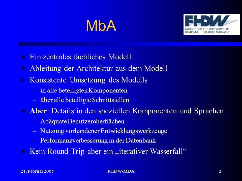 21. Februar 2005FHDW-MDA3 MbA Ein zentrales fachliches Modell Ableitung der Architektur aus dem Modell Konsistente Umsetzung des Modells – in alle bet