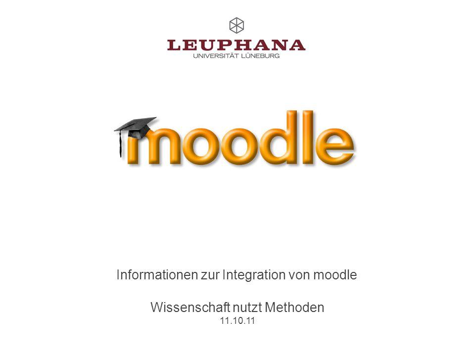 hier Datum eintragen (Ansicht/Master/Folienmaster)1 Informationen zur Integration von moodle Wissenschaft nutzt Methoden 11.10.11