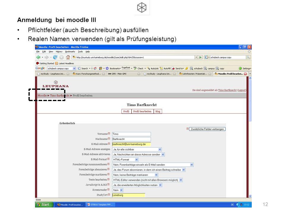Pflichtfelder (auch Beschreibung) ausfüllen Realen Namen verwenden (gilt als Prüfungsleistung) Anmeldung bei moodle III 12 Erläuterungstext