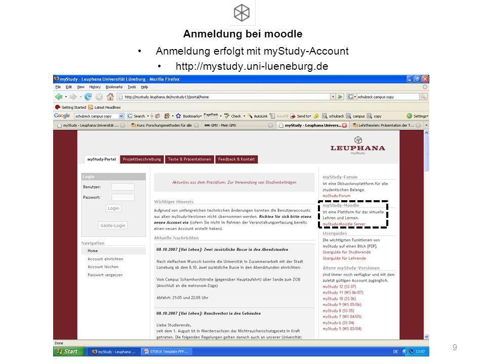 Anmeldung bei moodle Anmeldung erfolgt mit myStudy-Account http://mystudy.uni-lueneburg.de 9