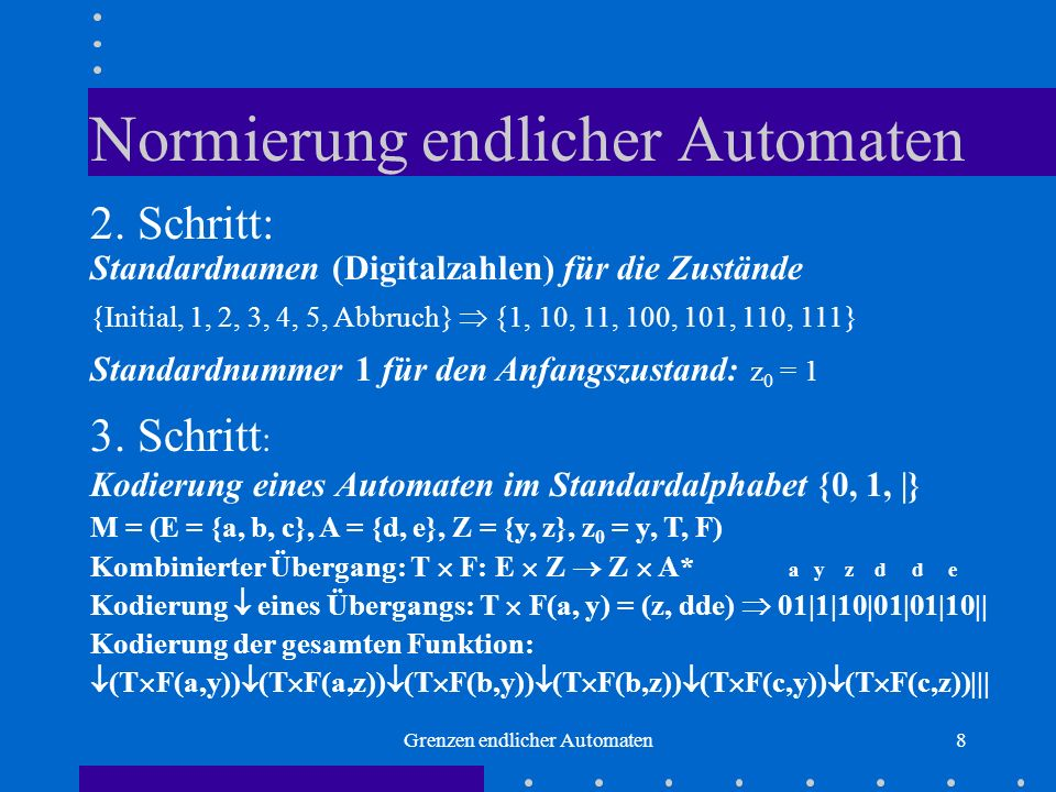 Grenzen endlicher Automaten8 Normierung endlicher Automaten 2. Schritt: Standardnamen (Digitalzahlen) für die Zustände {Initial, 1, 2, 3, 4, 5, Abbruc