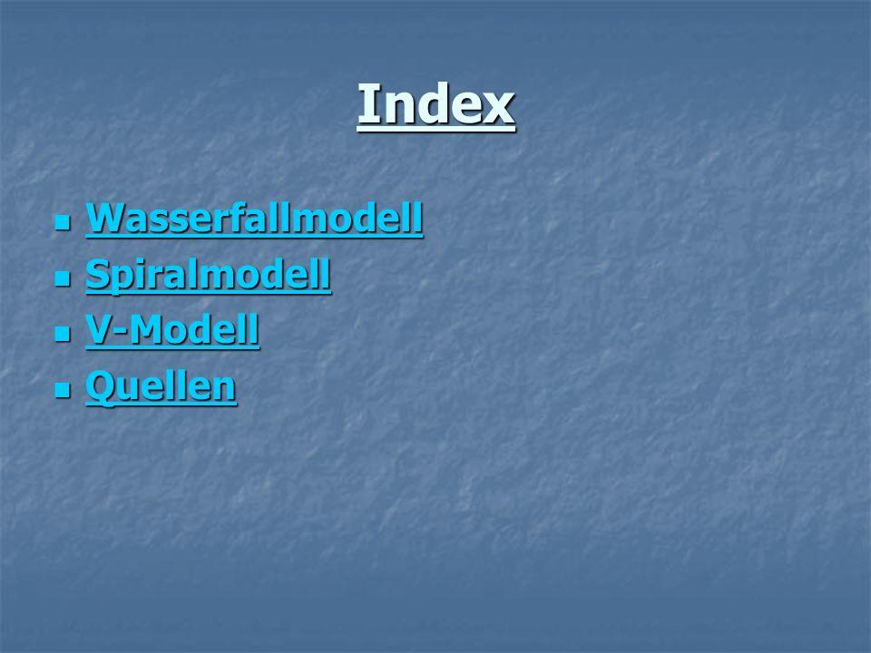 Index Wasserfallmodell Wasserfallmodell Wasserfallmodell Spiralmodell Spiralmodell Spiralmodell V-Modell V-Modell V-Modell Quellen Quellen Quellen