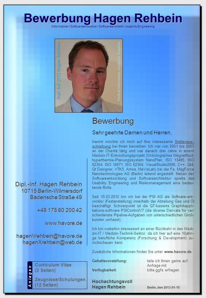 Bewerbung Hagen Rehbein Curriculum Vitae (3 Seiten) Zeugnisse/Schulungen (12 Seiten) A n l a g e n Informatiker / Softwareentwickler / Softwarearchitekt / Usability Engineering Dipl.-Inf.