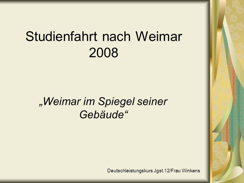 Studienfahrt nach Weimar 2008 Weimar im Spiegel seiner Gebäude Deutschleistungskurs Jgst.12/Frau Winkens