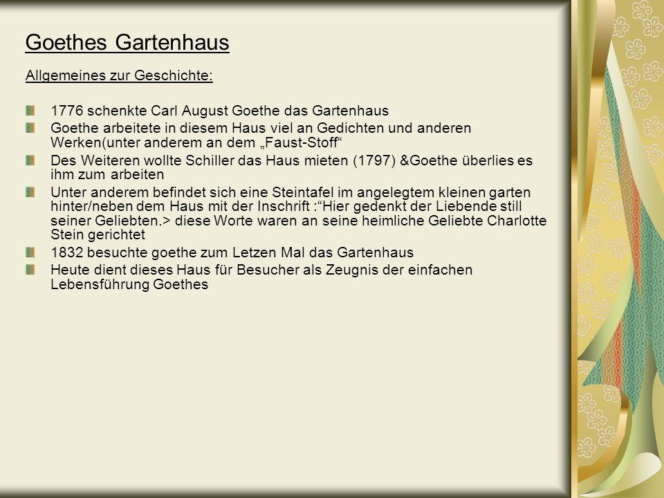 Goethes Gartenhaus Allgemeines zur Geschichte: 1776 schenkte Carl August Goethe das Gartenhaus Goethe arbeitete in diesem Haus viel an Gedichten und a
