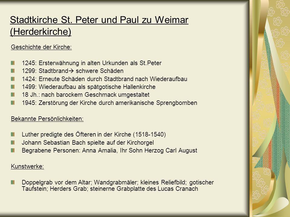 Stadtkirche St. Peter und Paul zu Weimar (Herderkirche) Geschichte der Kirche: 1245: Ersterwähnung in alten Urkunden als St.Peter 1299: Stadtbrand sch