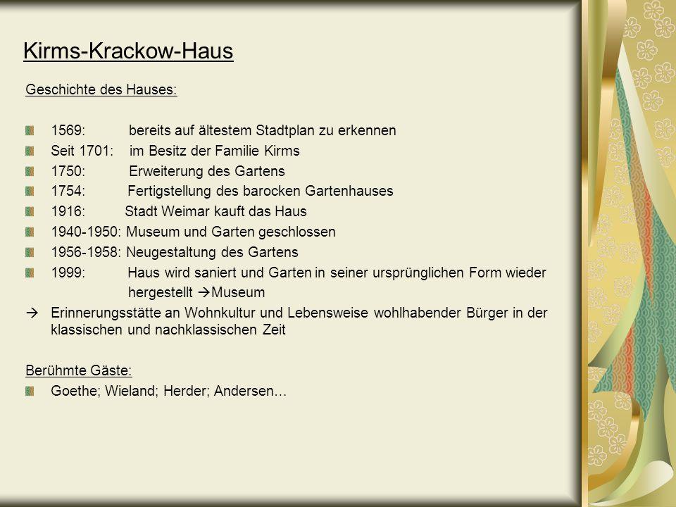 Kirms-Krackow-Haus Geschichte des Hauses: 1569: bereits auf ältestem Stadtplan zu erkennen Seit 1701: im Besitz der Familie Kirms 1750: Erweiterung de