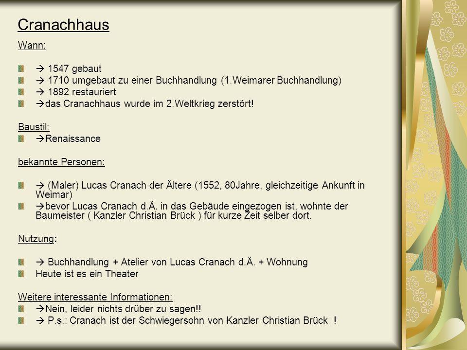 Cranachhaus Wann: 1547 gebaut 1710 umgebaut zu einer Buchhandlung (1.Weimarer Buchhandlung) 1892 restauriert das Cranachhaus wurde im 2.Weltkrieg zers