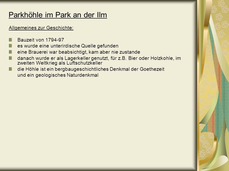 Parkhöhle im Park an der Ilm Allgemeines zur Geschichte: Bauzeit von 1794-97 es wurde eine unterirdische Quelle gefunden eine Brauerei war beabsichtig