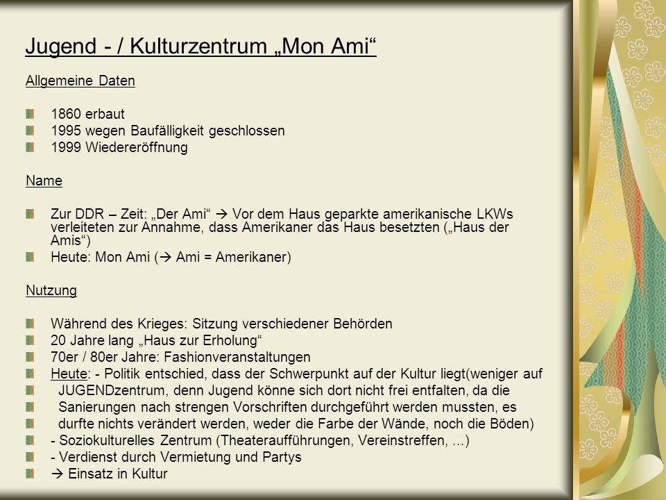 Jugend - / Kulturzentrum Mon Ami Allgemeine Daten 1860 erbaut 1995 wegen Baufälligkeit geschlossen 1999 Wiedereröffnung Name Zur DDR – Zeit: Der Ami V
