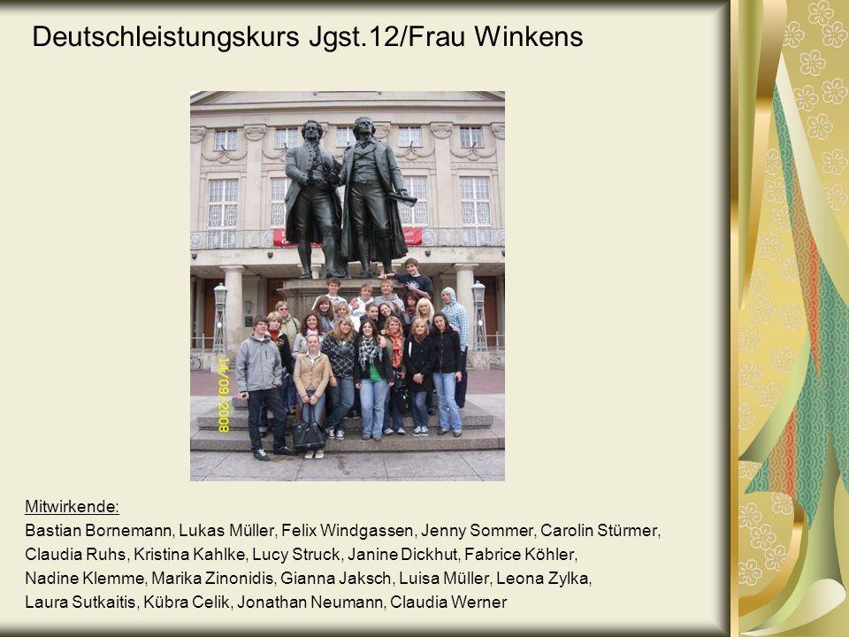Deutschleistungskurs Jgst.12/Frau Winkens Mitwirkende: Bastian Bornemann, Lukas Müller, Felix Windgassen, Jenny Sommer, Carolin Stürmer, Claudia Ruhs,