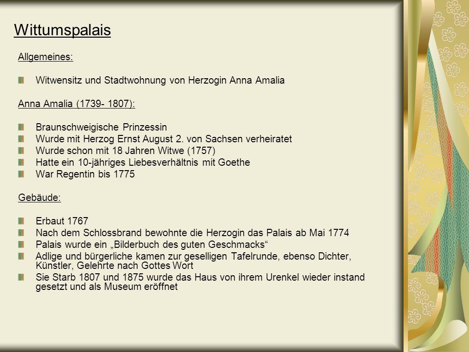 Wittumspalais Allgemeines: Witwensitz und Stadtwohnung von Herzogin Anna Amalia Anna Amalia (1739- 1807): Braunschweigische Prinzessin Wurde mit Herzo