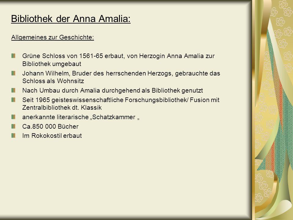 Bibliothek der Anna Amalia: Allgemeines zur Geschichte: Grüne Schloss von 1561-65 erbaut, von Herzogin Anna Amalia zur Bibliothek umgebaut Johann Wilh