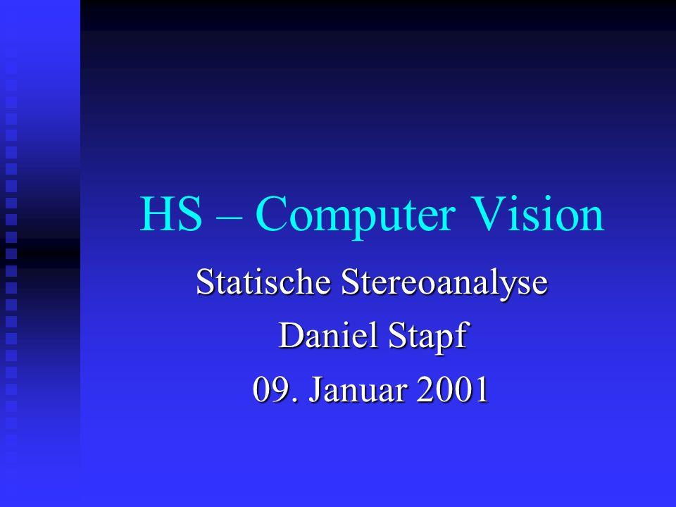 HS – Computer Vision Statische Stereoanalyse Daniel Stapf 09. Januar 2001