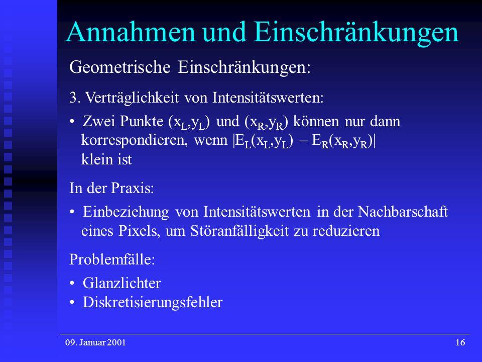 09. Januar 200116 Annahmen und Einschränkungen Geometrische Einschränkungen: 3. Verträglichkeit von Intensitätswerten: Zwei Punkte (x L,y L ) und (x R