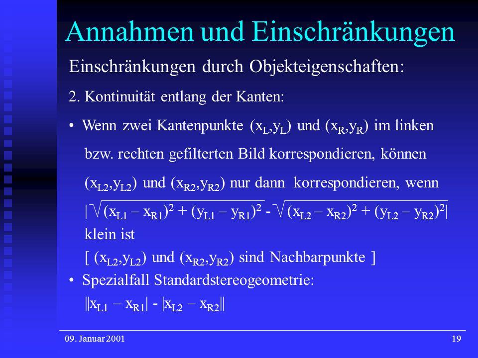 09. Januar 200119 Annahmen und Einschränkungen Einschränkungen durch Objekteigenschaften: 2. Kontinuität entlang der Kanten: Wenn zwei Kantenpunkte (x