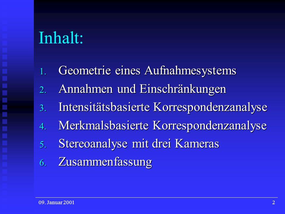 2 Inhalt: 1. Geometrie eines Aufnahmesystems 2. Annahmen und Einschränkungen 3. Intensitätsbasierte Korrespondenzanalyse 4. Merkmalsbasierte Korrespon